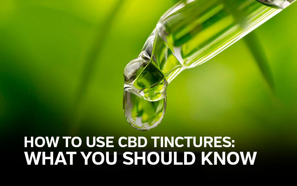 What are CBD Tinctures and How to Use Them