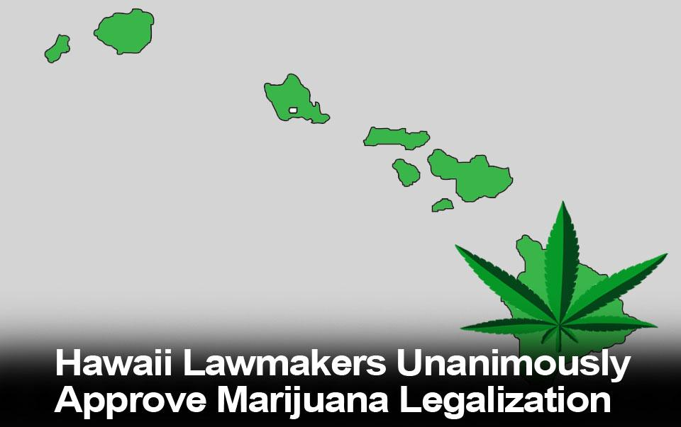 HAWAII: Lawmakers Unanimously Approve Marijuana Legalization Bill